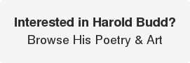 Interested in Harold Budd? Browse His Poetry & Art